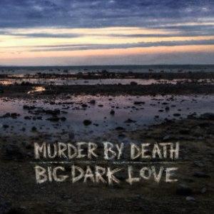 Murder By Death альбом Big Dark Love