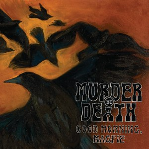 Murder By Death альбом Good Morning, Magpie