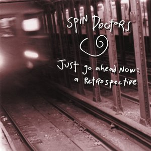 Spin Doctors альбом Just Go Ahead Now: A Retrospective