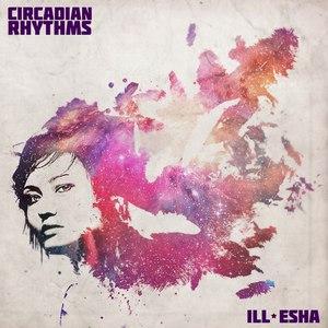 Ill-Esha альбом Circadian Rhythms
