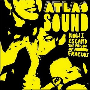 Atlas Sound альбом How I Escaped the Prison of Fractals