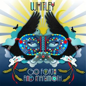 Whitley альбом Go Forth, Find Mammoth