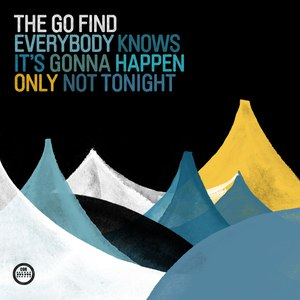the go find альбом Everybody Knows It´s Gonna Happen Only Not Tonight