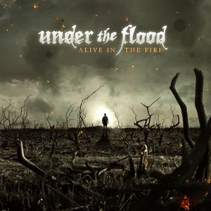 Under The Flood альбом Alive in the Fire