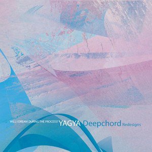 Yagya альбом Will I Dream During The Process? / DeepChord Redesigns