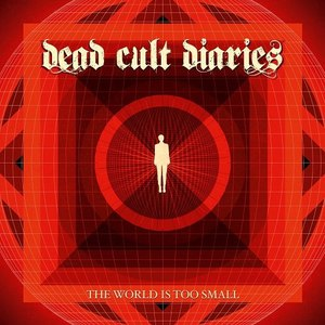 Dead Cult Diaries альбом The World Is Too Small