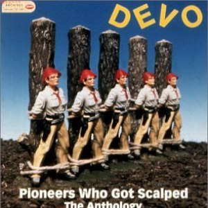 Devo альбом Pioneers Who Got Scalped: The Anthology