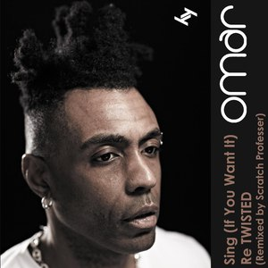 Omar альбом Sing (If You Want It) Re TWISTED (Remixed by Scratch Professer)