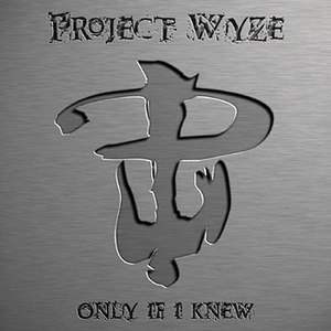 Project Wyze альбом Only If I Knew