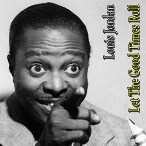 Louis Jordan альбом Let The Good Times Roll
