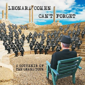 Leonard Cohen альбом Can't Forget: A Souvenir of the Grand Tour