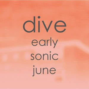 Dive альбом Early Sonic June