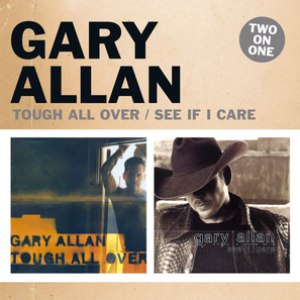 Gary Allan альбом Tough All Over / See If I Care