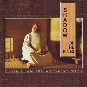 Music From The World Of Osho альбом Shadow of the Pines