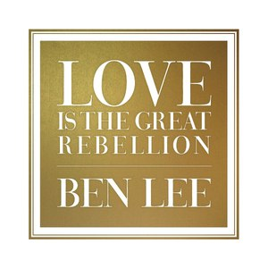 Ben Lee альбом Love Is the Great Rebellion