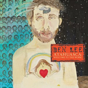 Ben Lee альбом Ayahuasca: Welcome to the Work