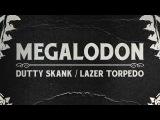 Megalodon - Dutty Skank / Lazer Torpedo Teaser