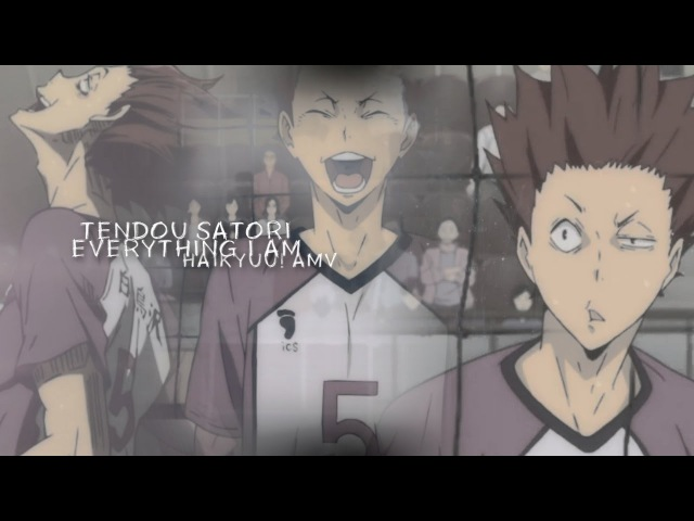 Tendou satori ♕ everything I am [haikyuu! amv]