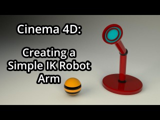 Cinema 4D: Creating a Simple IK Robot Arm