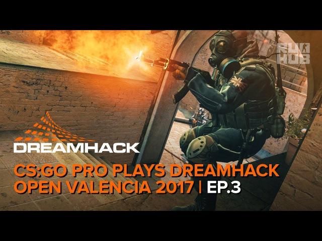 CS:GO Pro Plays DreamHack Open Valencia 2017 Episode 3