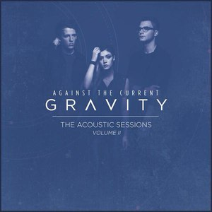 Against the Current альбом Gravity (The Acoustic Sessions, Vol. II) - EP