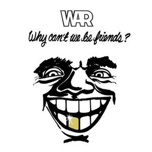 War альбом Why Can't We Be Friends