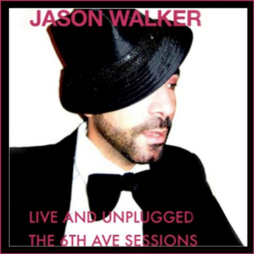"Jason Walker альбом Jason Walker ""Live and Unplugged, The 6th Ave. Sessions"""
