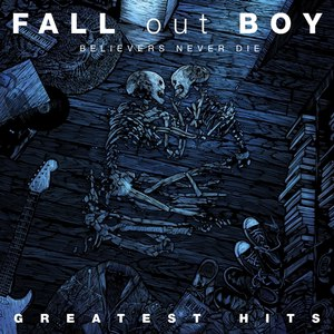 Fall Out Boy альбом Believers Never Die - Greatest Hits