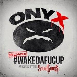 ONYX альбом #WakeDaFucUp (Reloaded)