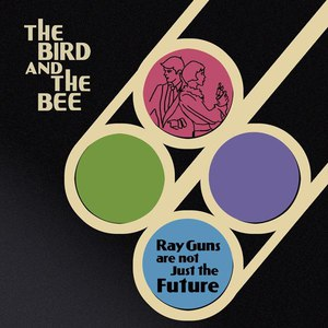 The Bird and the Bee альбом Ray Guns Are Not Just the Future