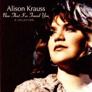Alison Krauss альбом Now That I've Found You