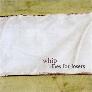The Whip альбом Blues For Losers