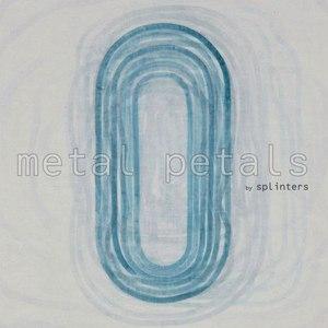 Splinters альбом Metal Petals