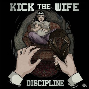 Kick The Wife! альбом Discipline