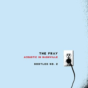 The Fray альбом Acoustic in Nashville: Bootleg No. 2