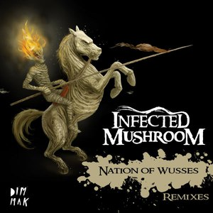 Infected Mushroom альбом Nation of Wusses Remix