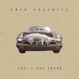 Twin Atlantic альбом Yes, I Was Drunk