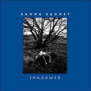 Sacha Sacket альбом Shadowed
