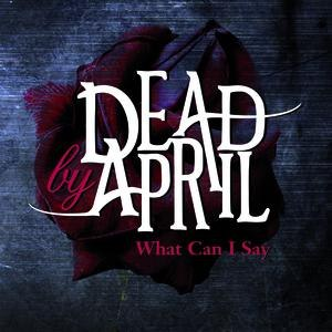 Dead By April альбом What Can I Say