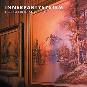 Innerpartysystem альбом Not Getting Any Better