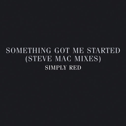 Simply Red альбом Something Got Me Started: Steve Mac Mixes