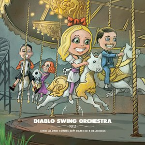 Diablo Swing Orchestra альбом Sing Along Songs for the Damned & Delirious