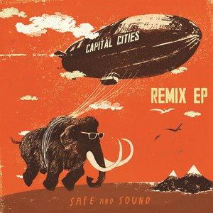 Capital Cities альбом Safe And Sound Remix EP