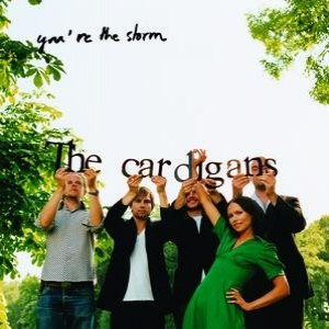 The Cardigans альбом You're The Storm