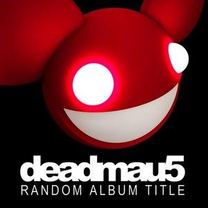 deadmau5 альбом Random Album Title