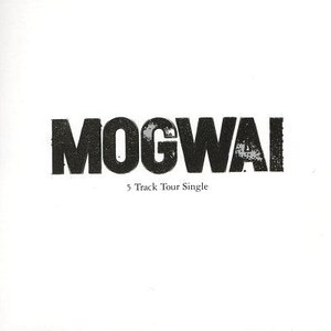 Mogwai альбом 5 Track Tour Single