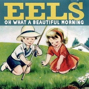 eels альбом Oh What A Beautiful Morning