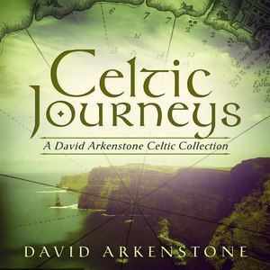 David Arkenstone альбом Celtic Journeys: A David Arkenstone Celtic Collection