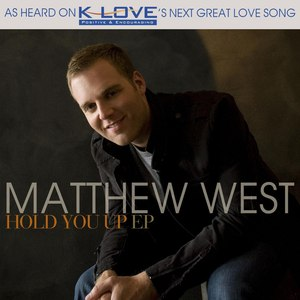 Matthew West альбом Hold You Up EP