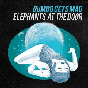 dumbo gets mad альбом Elephants at the door